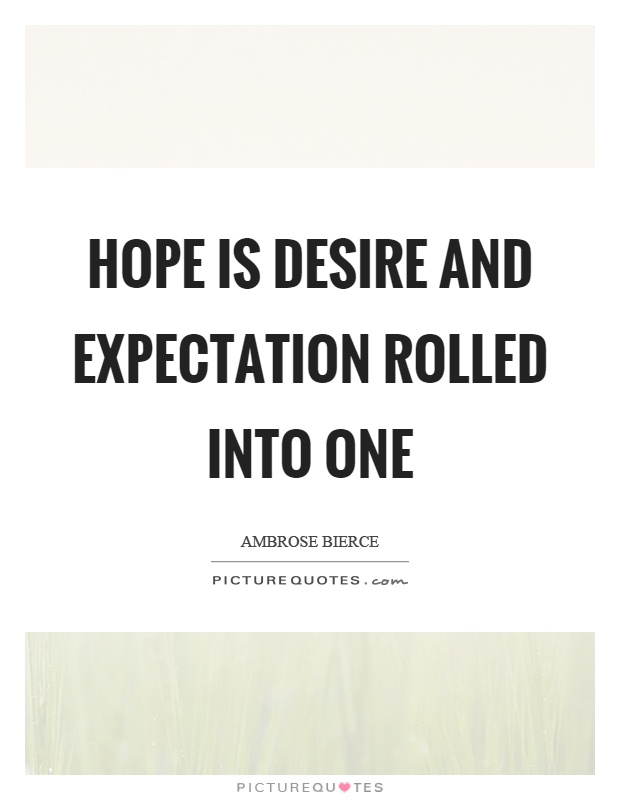 Hope is desire and expectation rolled into one Picture Quote #1