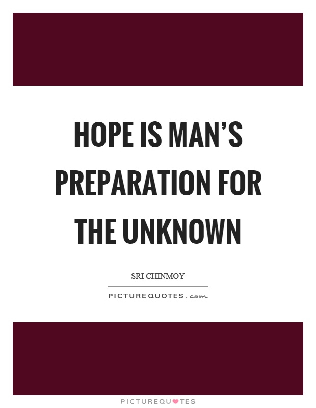 Hope is man's preparation for the unknown Picture Quote #1