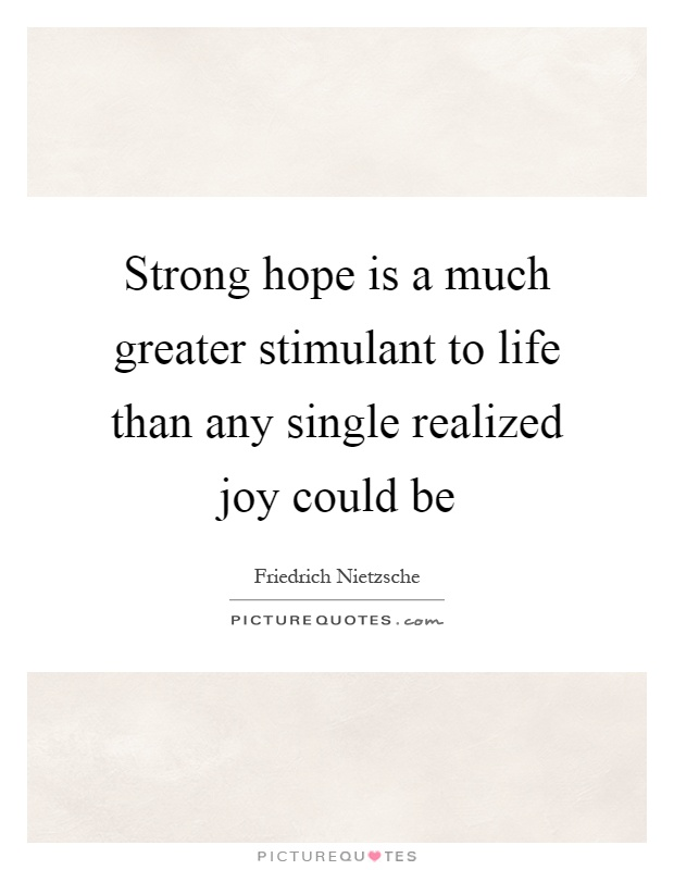 Strong hope is a much greater stimulant to life than any single realized joy could be Picture Quote #1