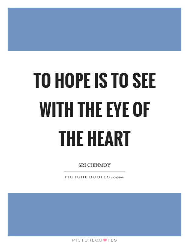 To hope is to see with the eye of the heart Picture Quote #1