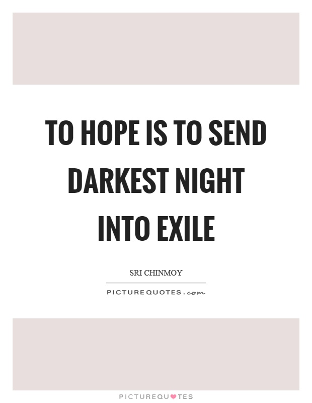 To hope is to send darkest night into exile Picture Quote #1