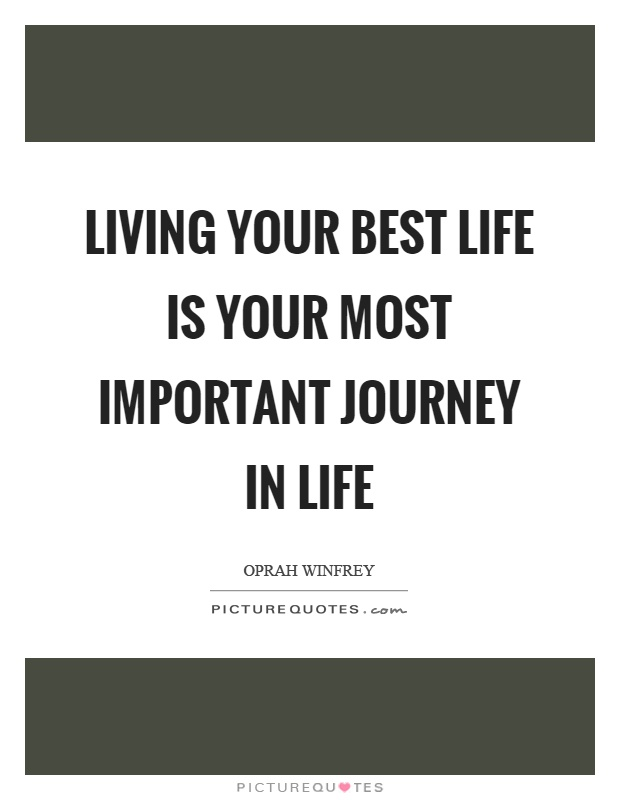 Living your best life is your most important journey in life Picture Quote #1