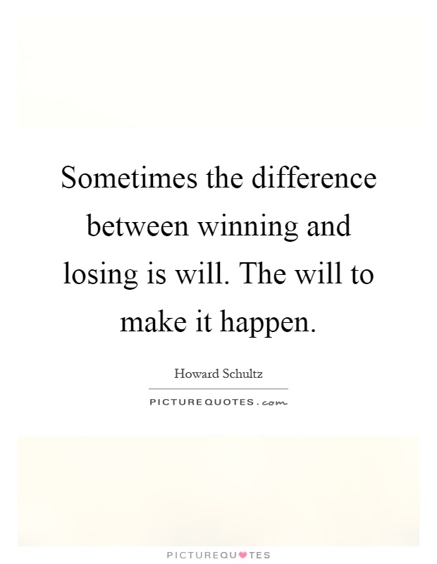 Sometimes the difference between winning and losing is will. The will to make it happen Picture Quote #1