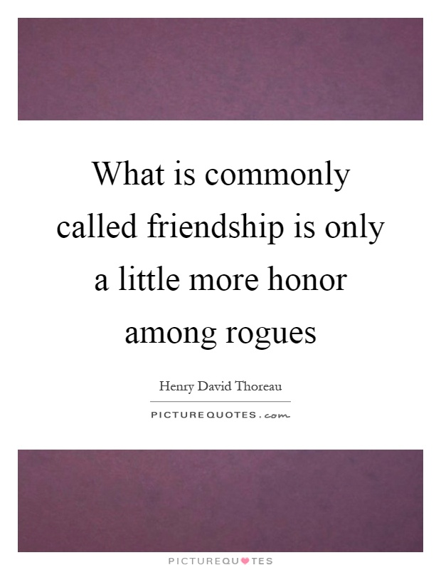 What is commonly called friendship is only a little more honor among rogues Picture Quote #1