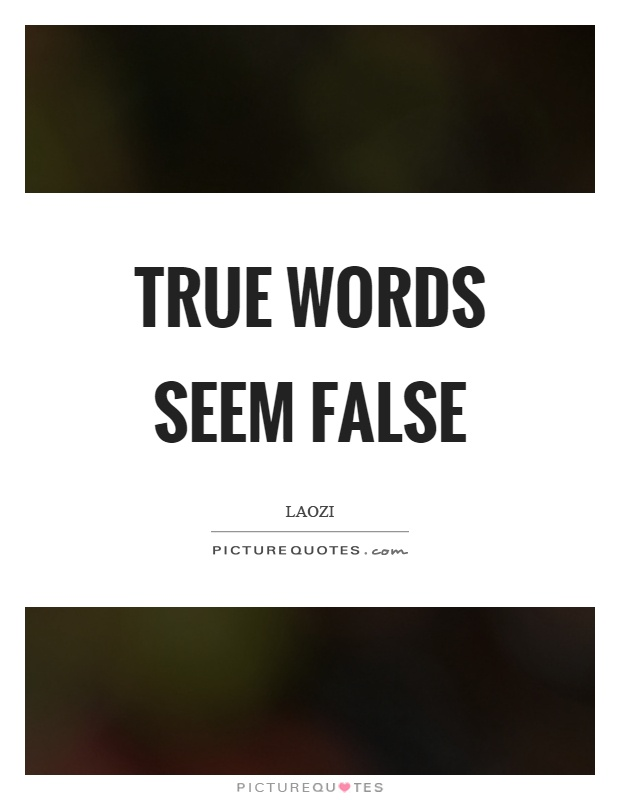 True words seem false Picture Quote #1