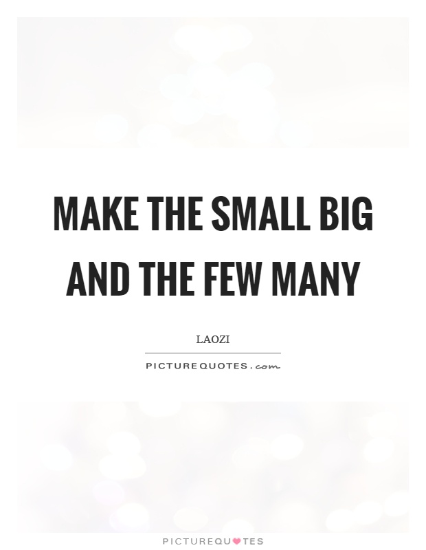 Make the small big and the few many Picture Quote #1