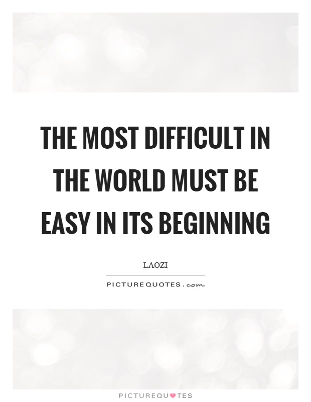 The most difficult in the world must be easy in its beginning Picture Quote #1