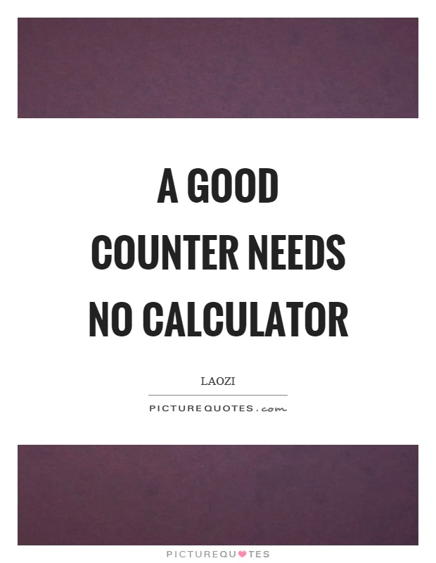 A good counter needs no calculator Picture Quote #1