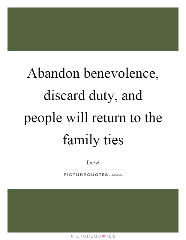 Abandon benevolence, discard duty, and people will return to the family ties Picture Quote #1