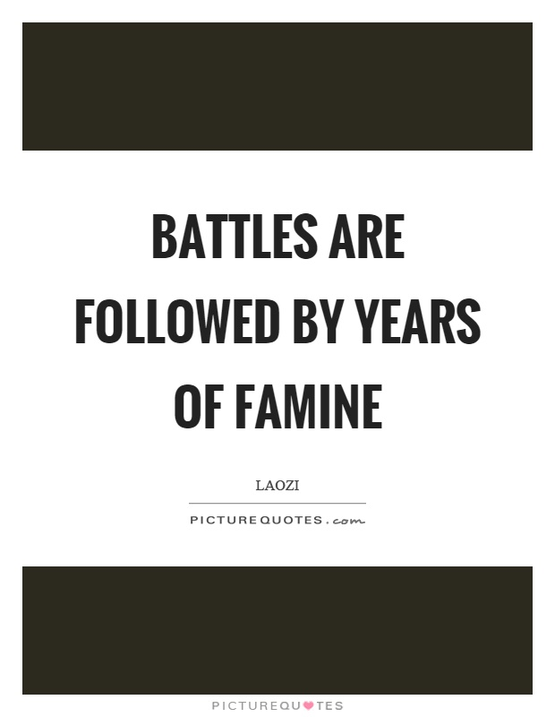 Battles are followed by years of famine Picture Quote #1