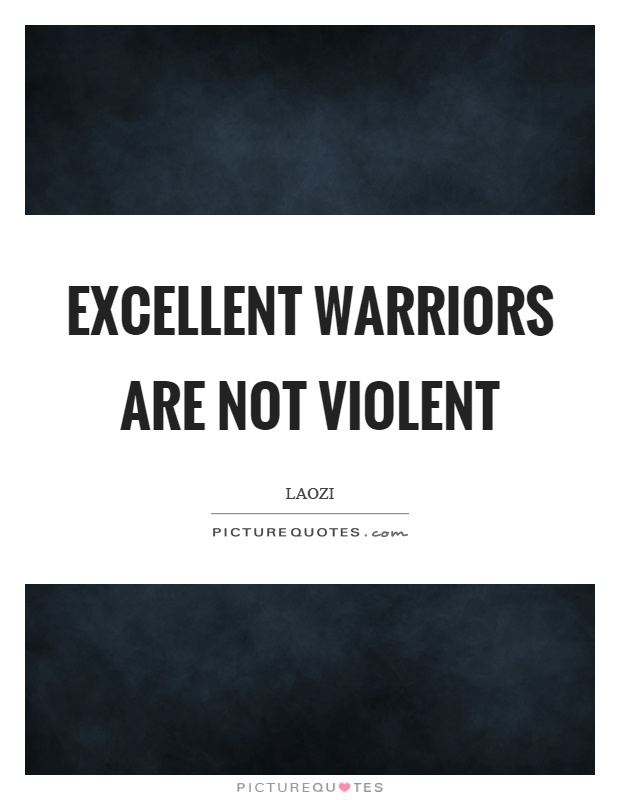 Excellent warriors are not violent Picture Quote #1