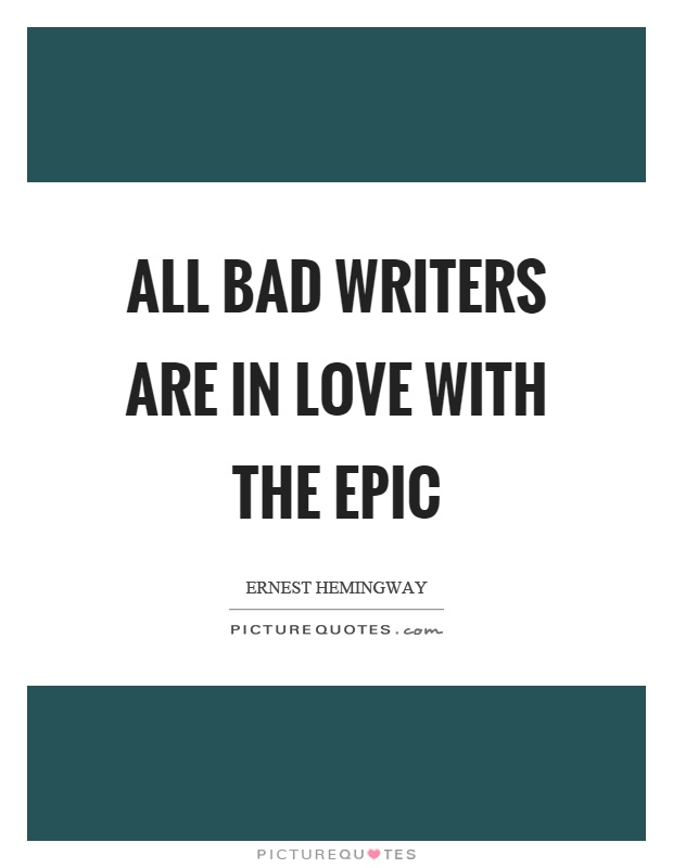 All bad writers are in love with the epic Picture Quote #1