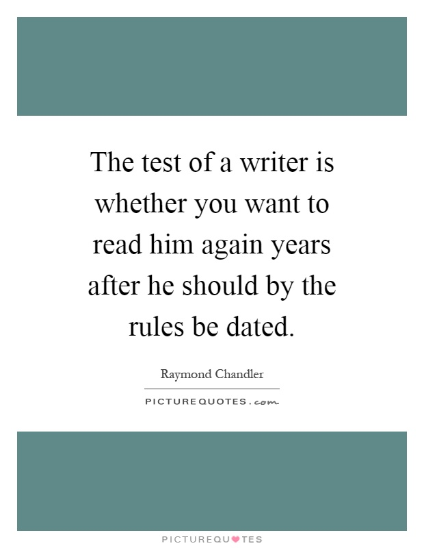 The test of a writer is whether you want to read him again years after he should by the rules be dated Picture Quote #1