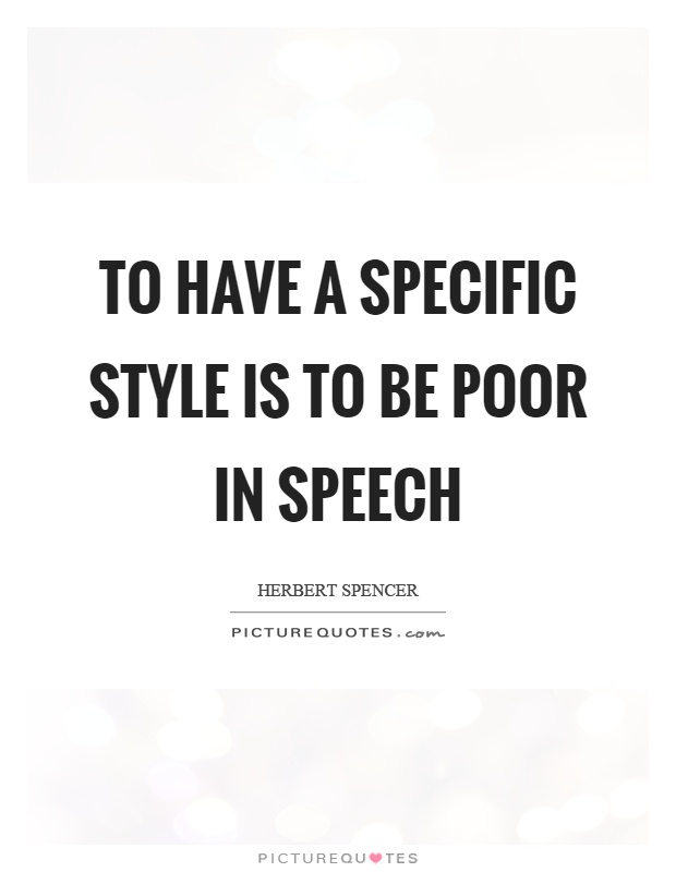 To have a specific style is to be poor in speech Picture Quote #1