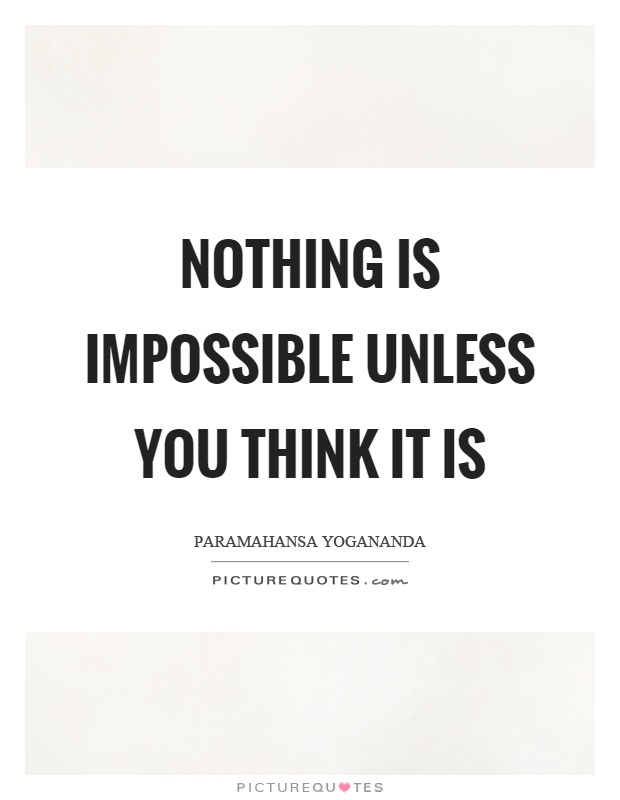 Nothing is impossible unless you think it is Picture Quote #1