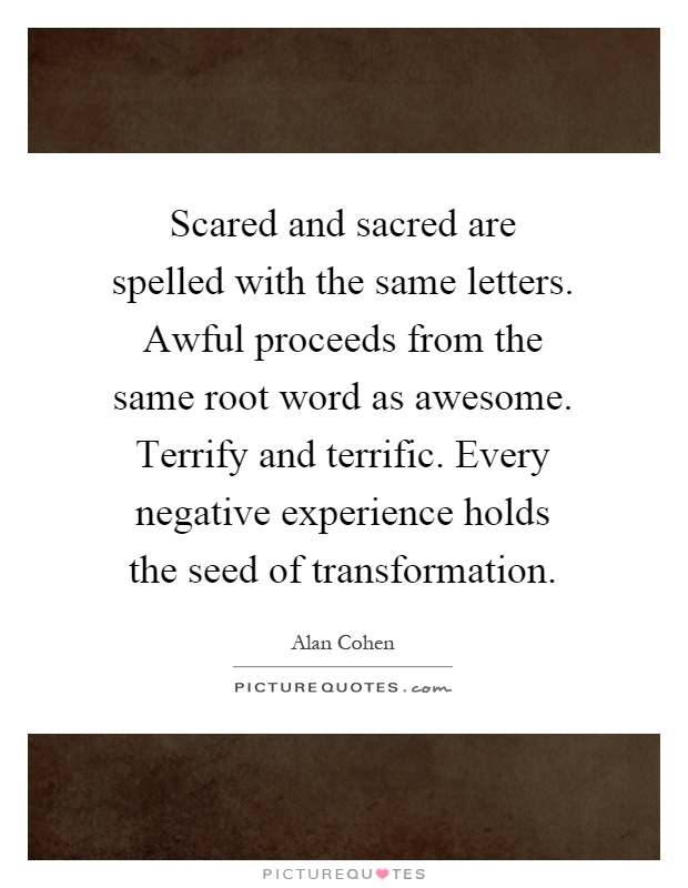 Scared And Sacred Are Spelled With The Same Letters Awful
