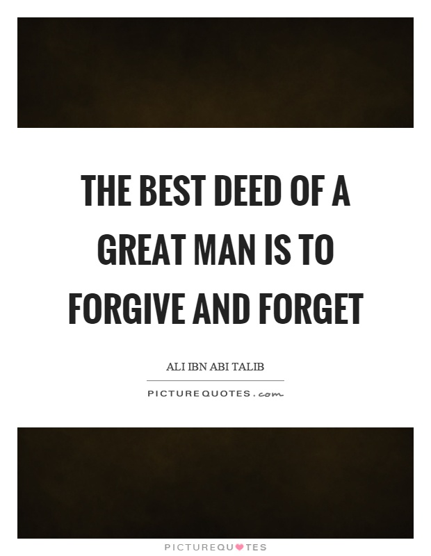 The best deed of a great man is to forgive and forget Picture Quote #1