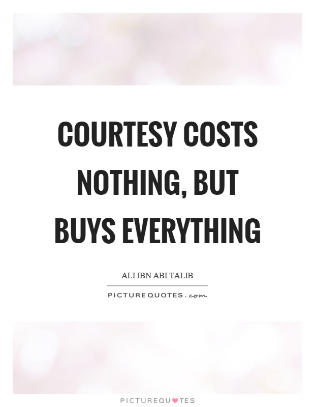 courtesy costs nothing essay Courtesy costs nothing but pays a lot in return courtesy essay on courtesy sschool essay | free essay free essay on various topic.