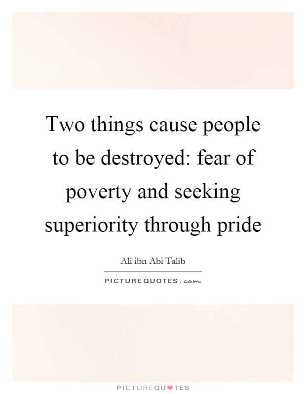 Two things cause people to be destroyed: fear of poverty and seeking superiority through pride Picture Quote #1