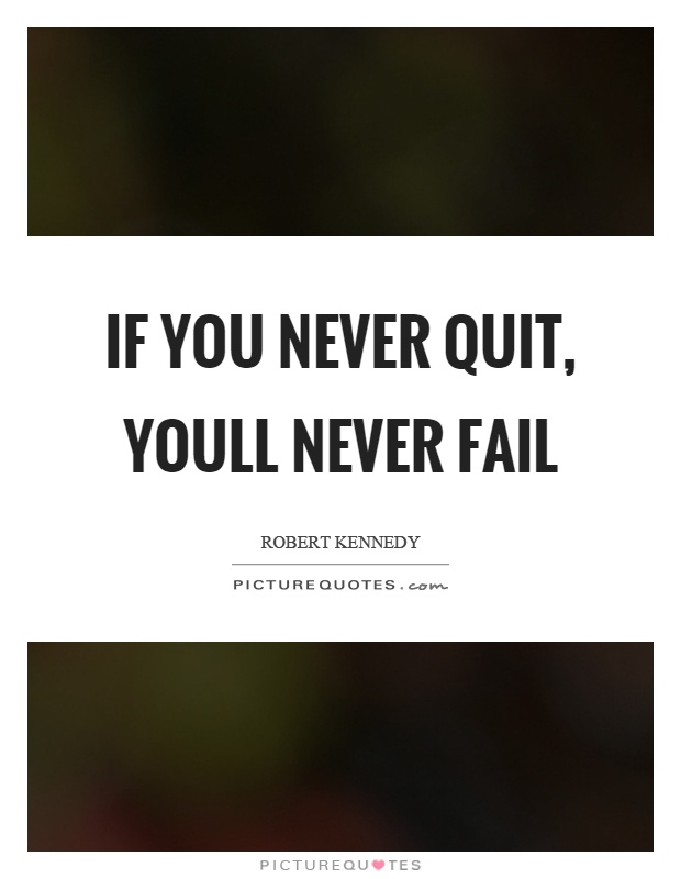 If you never quit, youll never fail Picture Quote #1