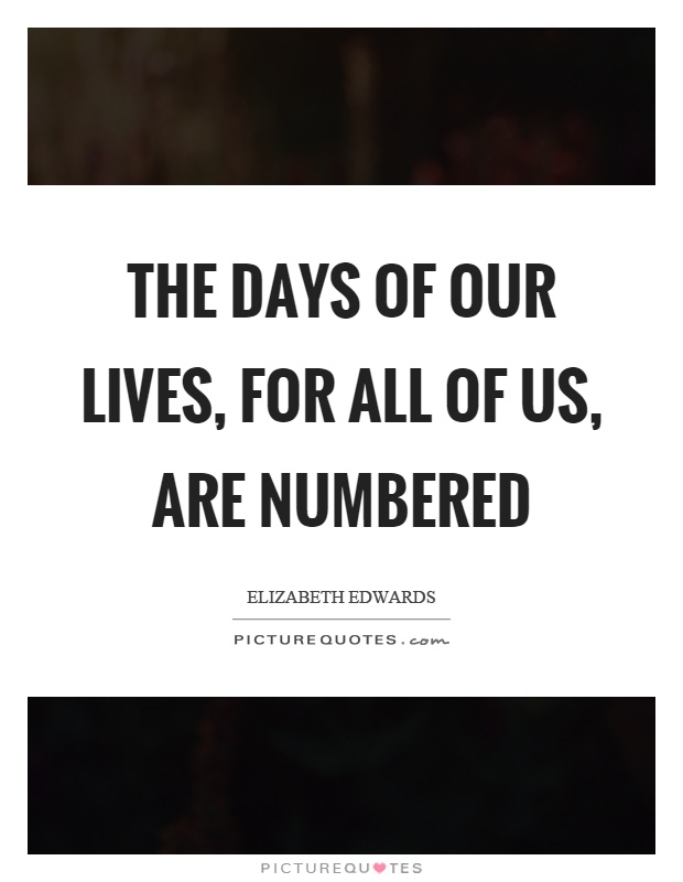 The days of our lives, for all of us, are numbered Picture Quote #1