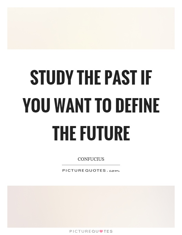 Study the past if you want to define the future Picture Quote #1