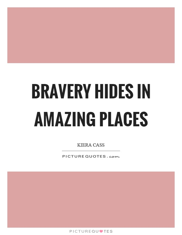 Bravery hides in amazing places Picture Quote #1