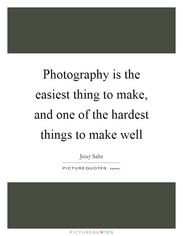 Photography is the easiest thing to make, and one of the hardest things to make well Picture Quote #1