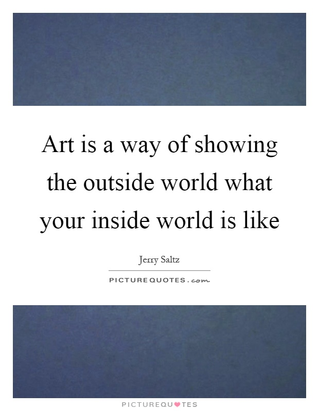 Art is a way of showing the outside world what your inside world is like Picture Quote #1