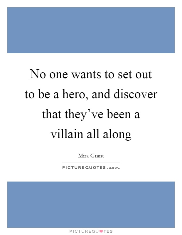 No one wants to set out to be a hero, and discover that they've been a villain all along Picture Quote #1