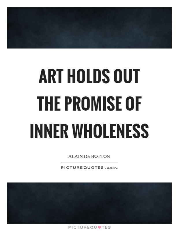 Art holds out the promise of inner wholeness Picture Quote #1
