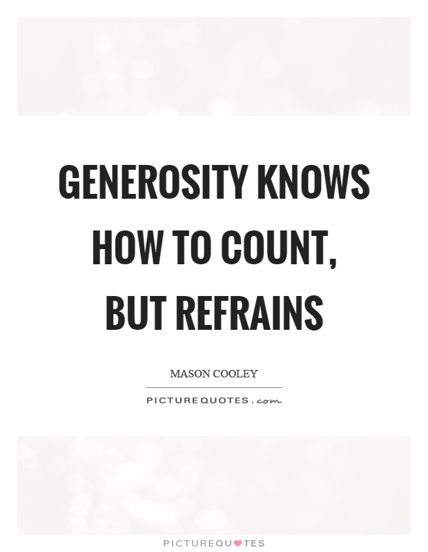 Generosity knows how to count, but refrains Picture Quote #1
