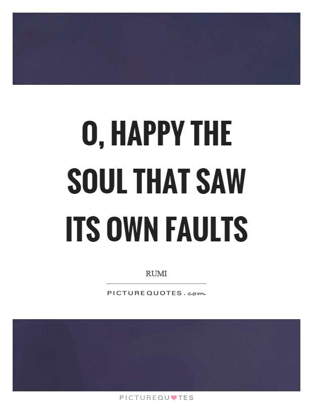 O, happy the soul that saw its own faults Picture Quote #1