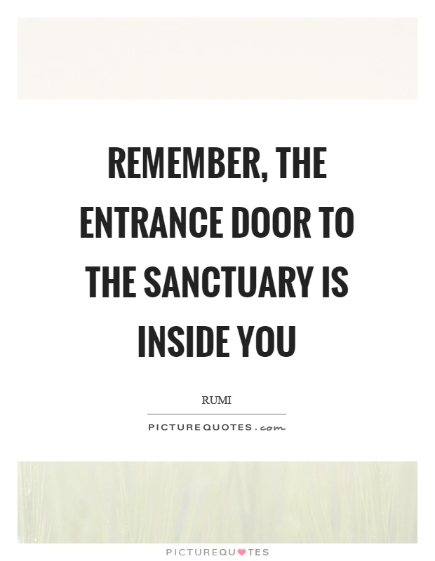 Remember, the entrance door to the sanctuary is inside you  Picture Quotes