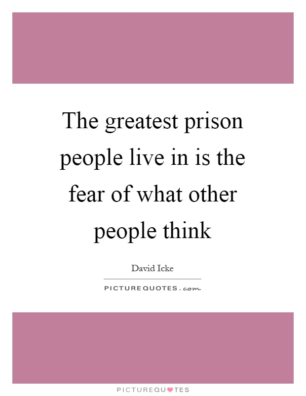 The greatest prison people live in is the fear of what other people think Picture Quote #1