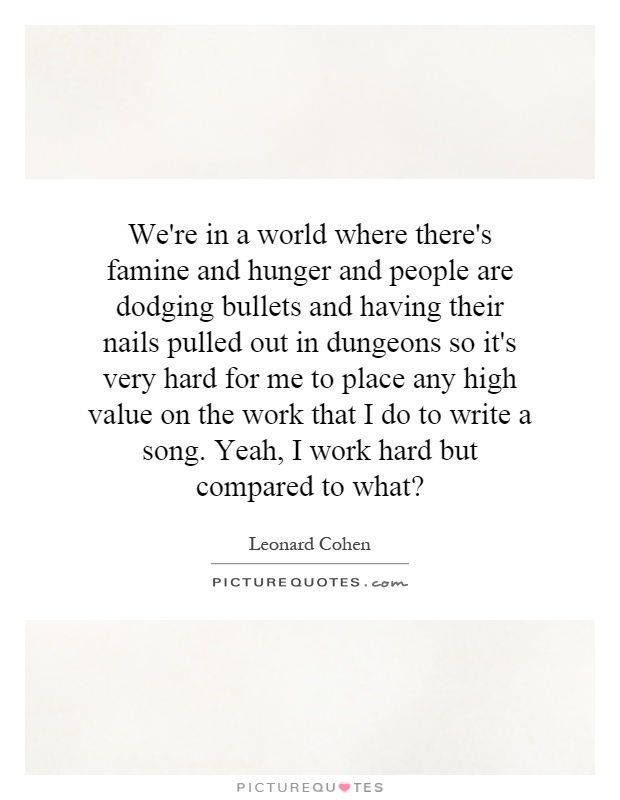 We're in a world where there's famine and hunger and people are...   Picture Quotes