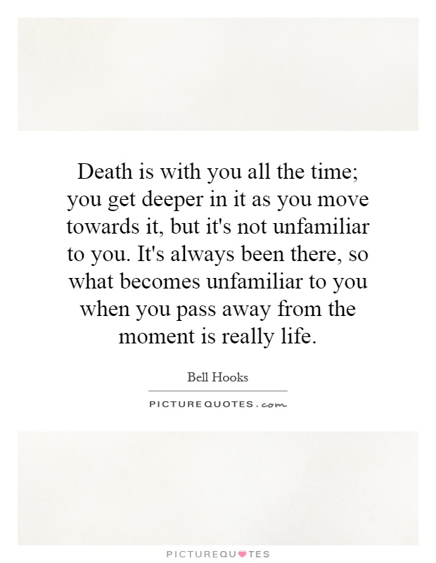 Get All As: Death Is With You All The Time; You Get Deeper In It As