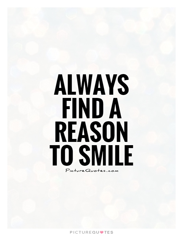 Always find a reason to smile Picture Quote #1