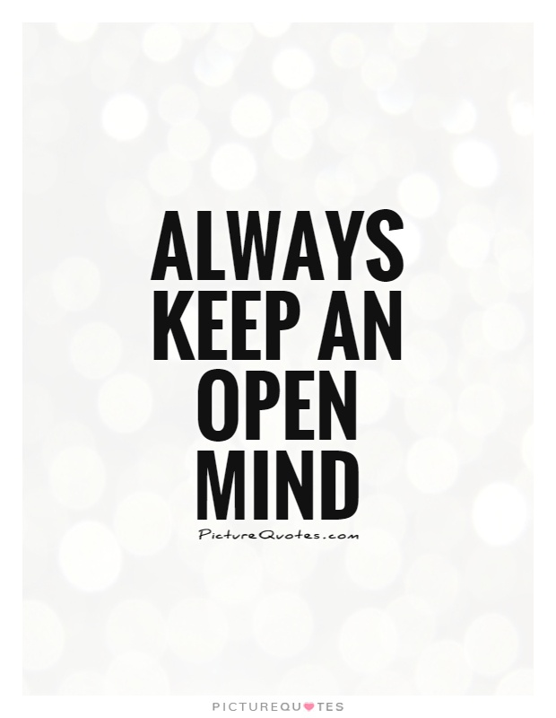 Always keep an open mind Picture Quote #1