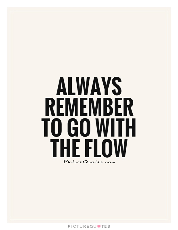 Always remember to go with the flow Picture Quote #1