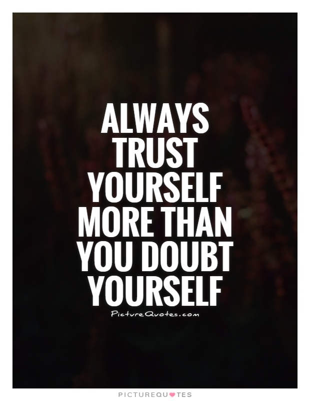 Always trust yourself more than you doubt yourself Picture Quote #1