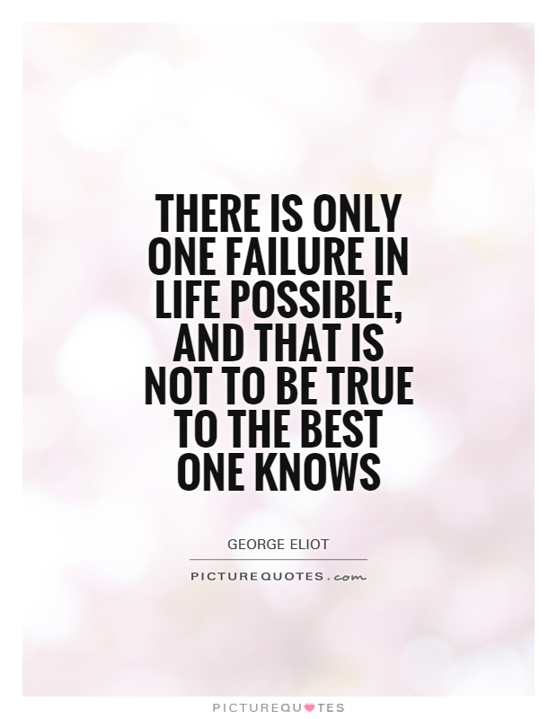 There is only one failure in life possible, and that is not to be true to the best one knows Picture Quote #1