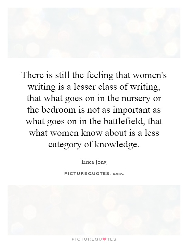 There is still the feeling that women\'s writing is a lesser ...