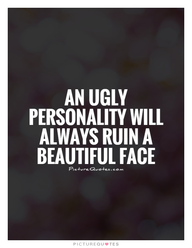 An ugly personality will always ruin a beautiful face Picture Quote #1