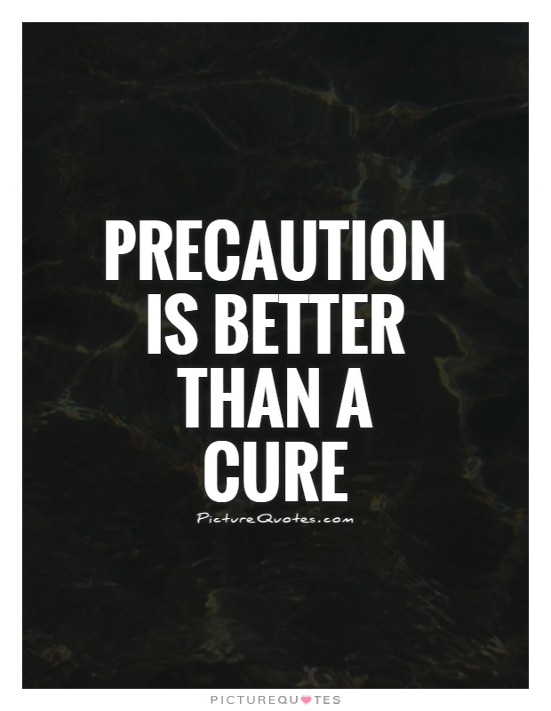 Precaution is better than a cure Picture Quote #1