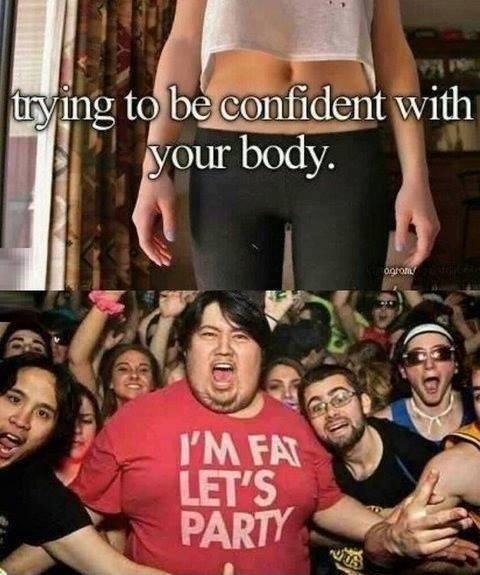 Trying to be confident with your body. I'm fat let's party Picture Quote #1