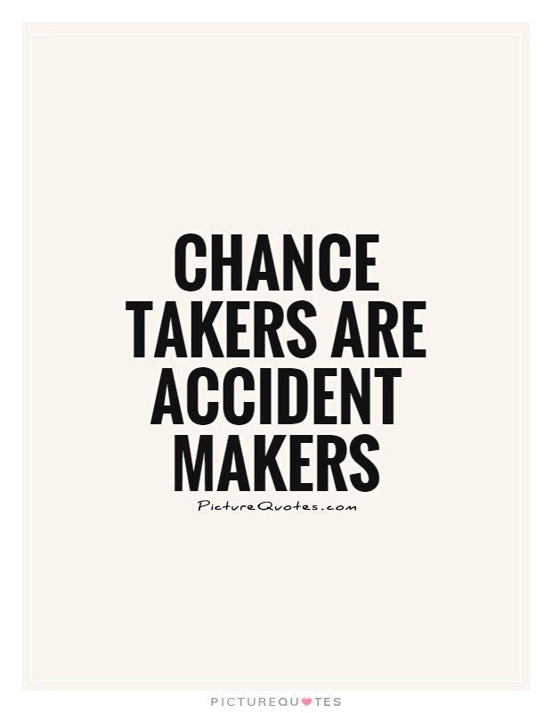 Chance takers are accident makers Picture Quote #1
