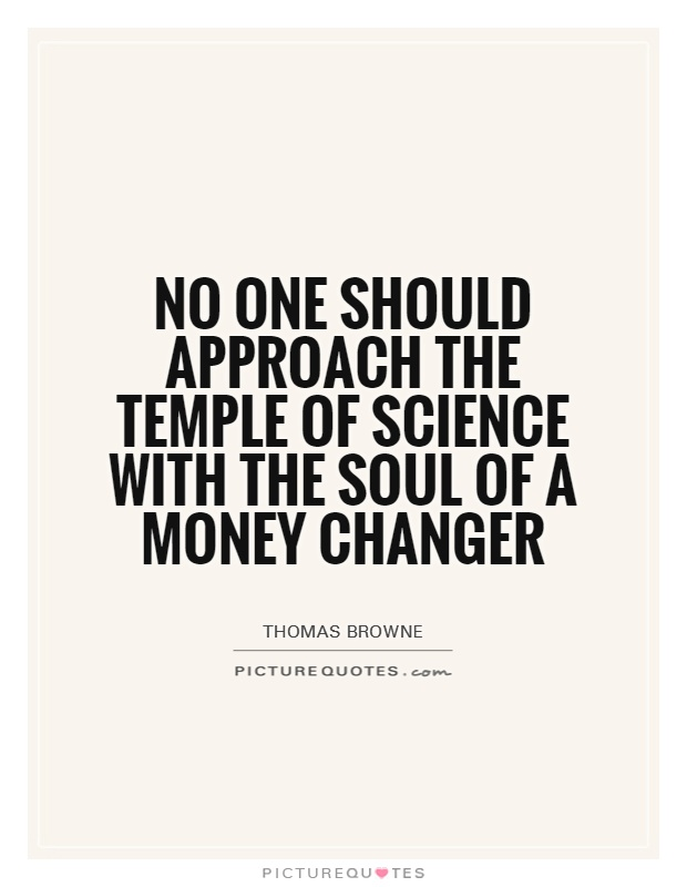 No one should approach the temple of science with the soul of a money changer Picture Quote #1