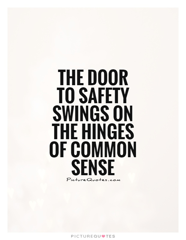 The door to safety swings on the hinges of common sense Picture Quote #1