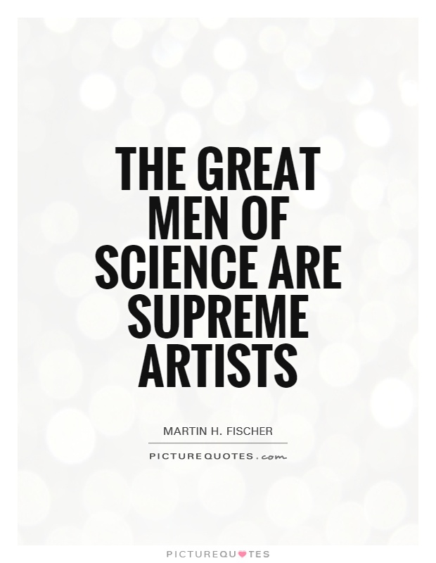 The great men of science are supreme artists Picture Quote #1